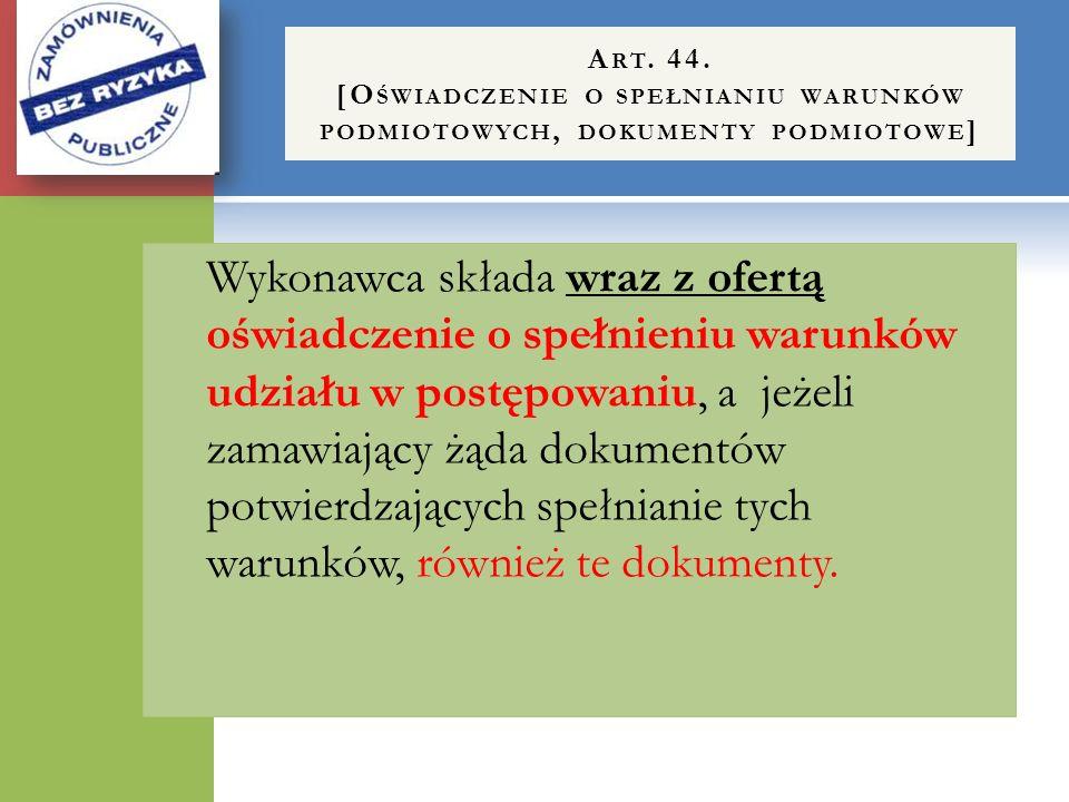 Art. 44. [Oświadczenie o spełnianiu warunków podmiotowych, dokumenty podmiotowe]
